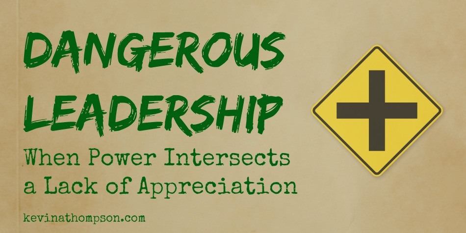 Dangerous Leadership: When Power Intersects a Lack of Appreciation