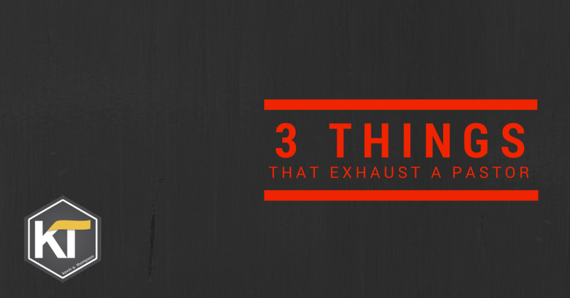 Three Things That Exhaust a Pastor