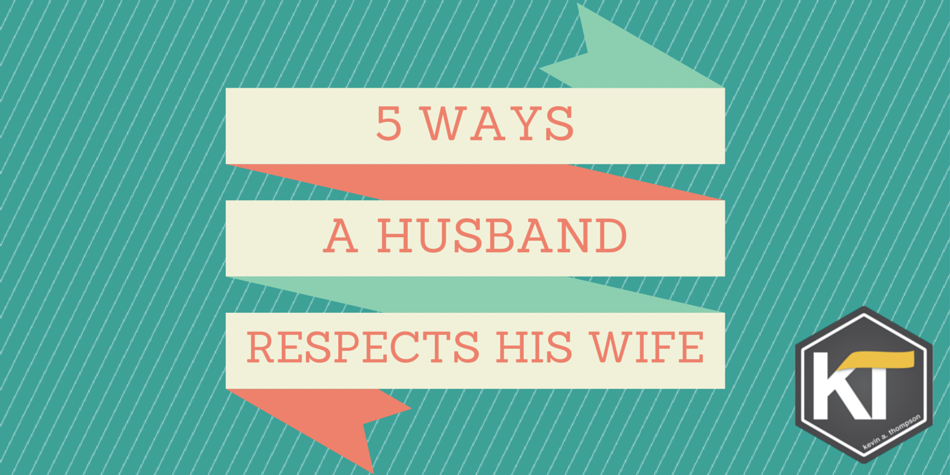 Five Ways a Husband Respects His Wife