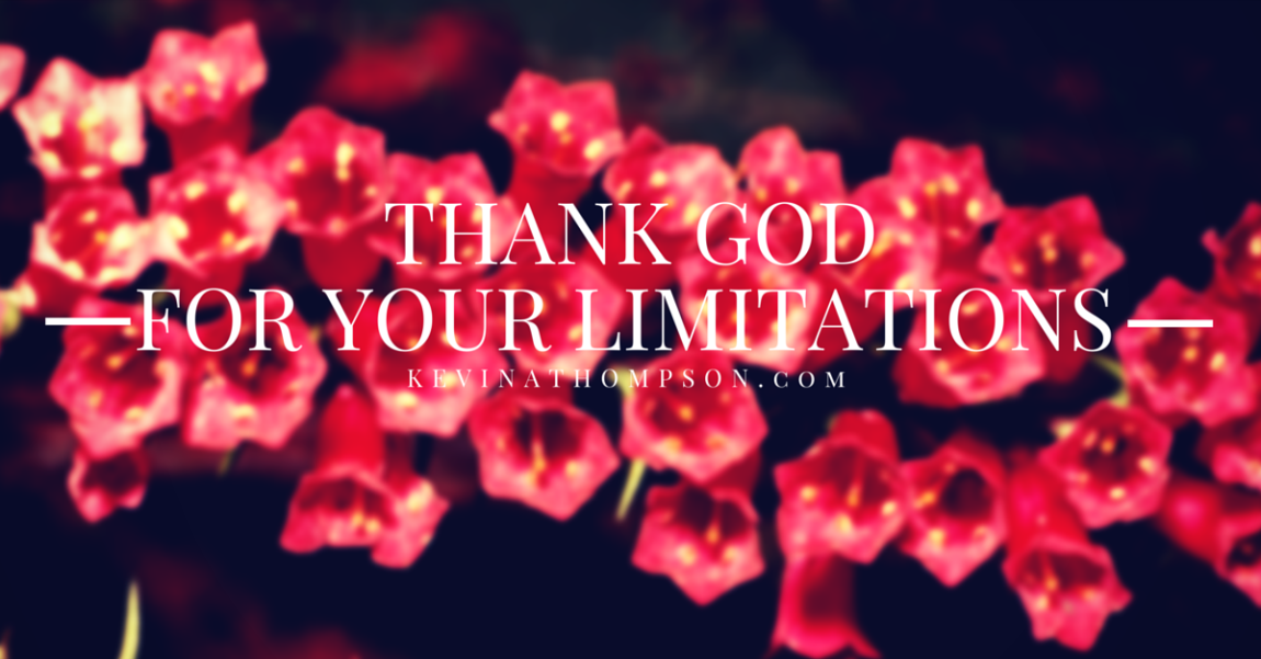 Thank God for Your Limitations