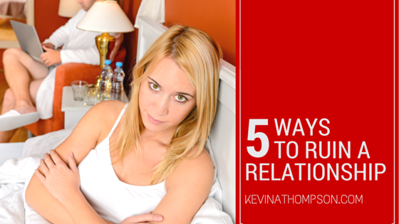 Five Ways to Ruin a Good Relationship