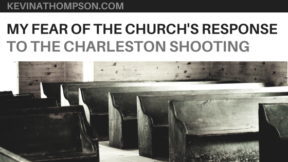 My Fear of the Church's Response to the Charleston Shooting