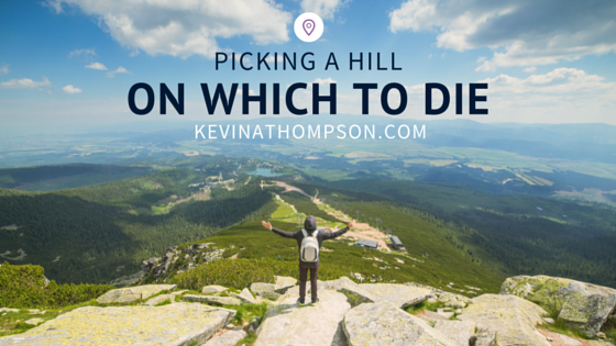 Picking a Hill On Which to Die
