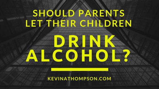 Should Parents Let Their Children Drink Alcohol?