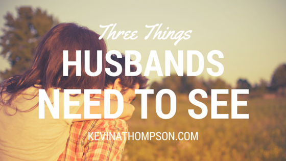 Three Things Husbands Need to See
