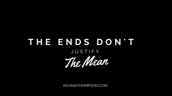 The Ends Don't Justify the Mean