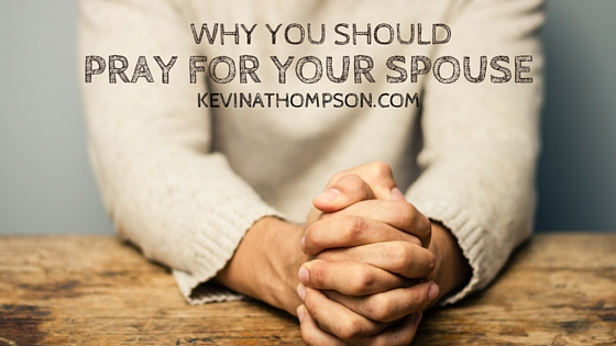 Why You Should Pray For Your Spouse