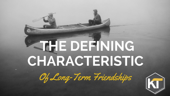 The Defining Characteristic of Long-Term Friendships