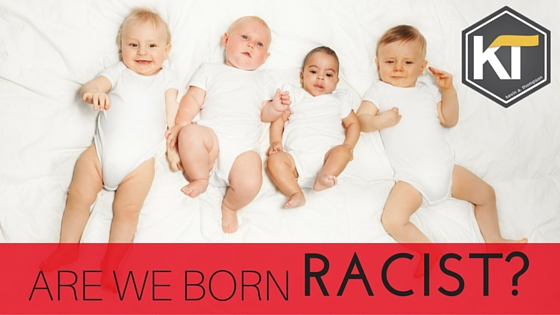Are We Are Born Racist?