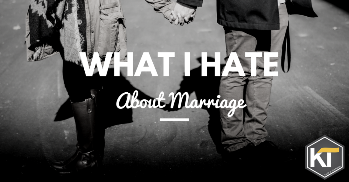 What I Hate About Marriage