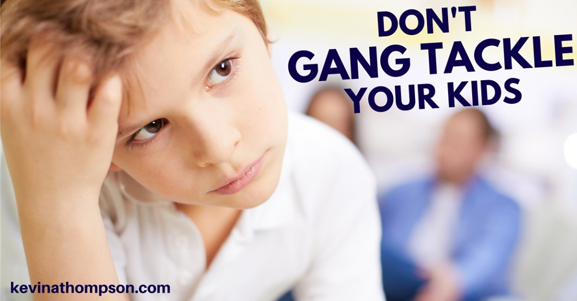 Don't Gang Tackle Your Kids