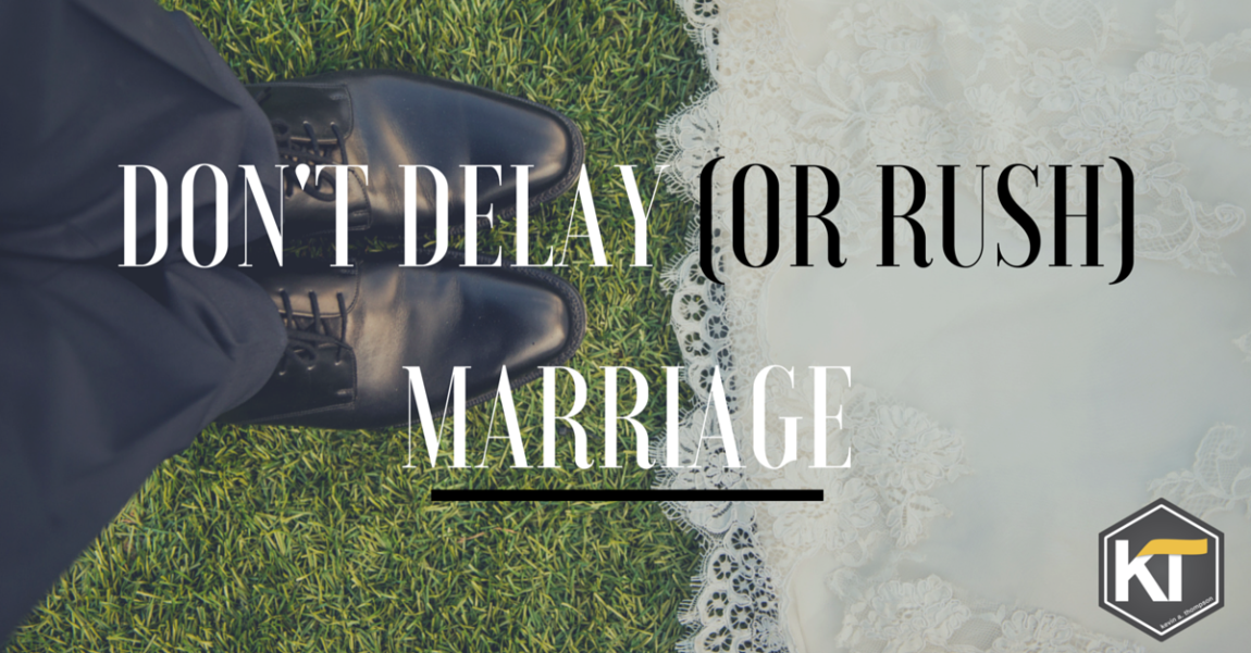 Don't Delay (or Rush) Marriage