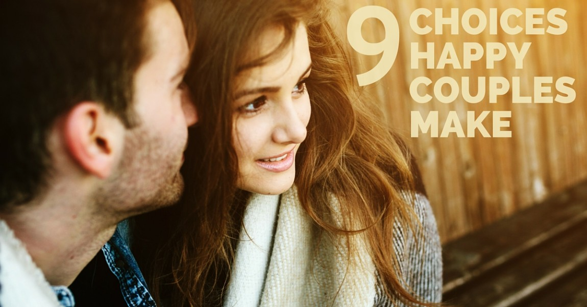 9 Choices Happy Couples Make