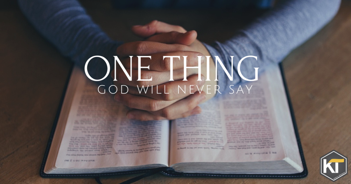 One Thing God Will Never Say