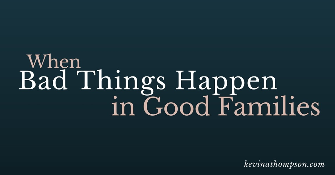 When Bad Things Happen in Good Families