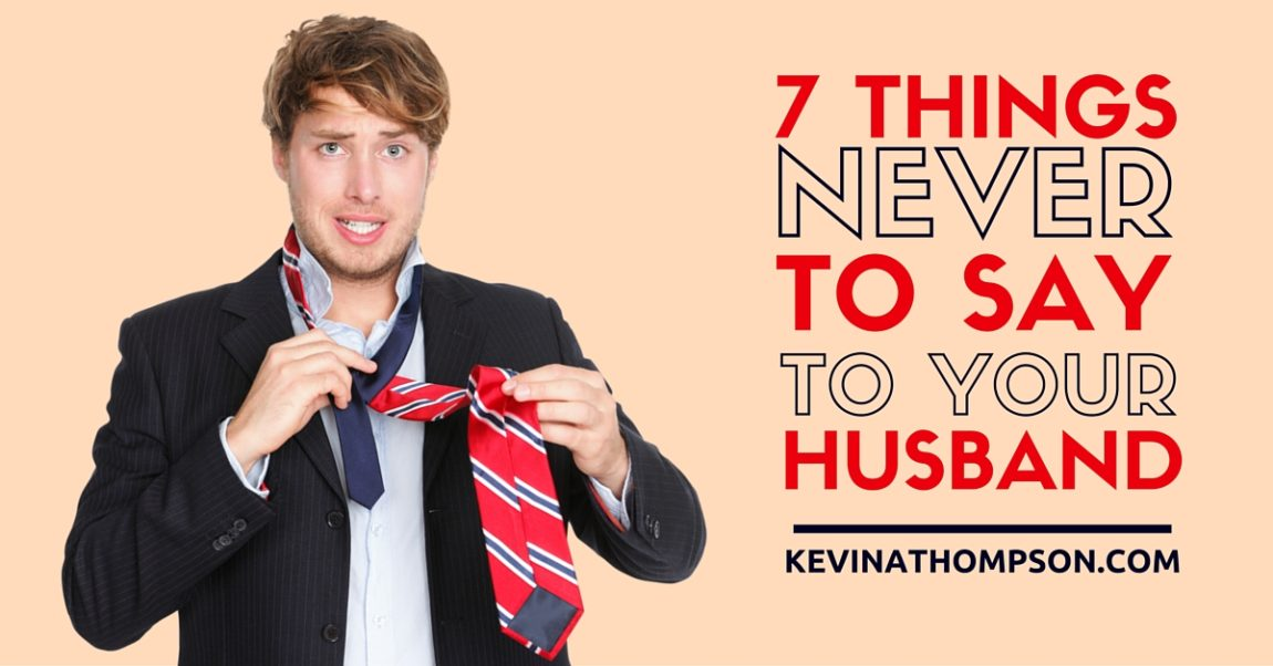 7 Things Never to Say to Your Husband