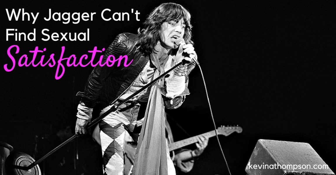 Why Jagger Can't Find Sexual Satisfaction