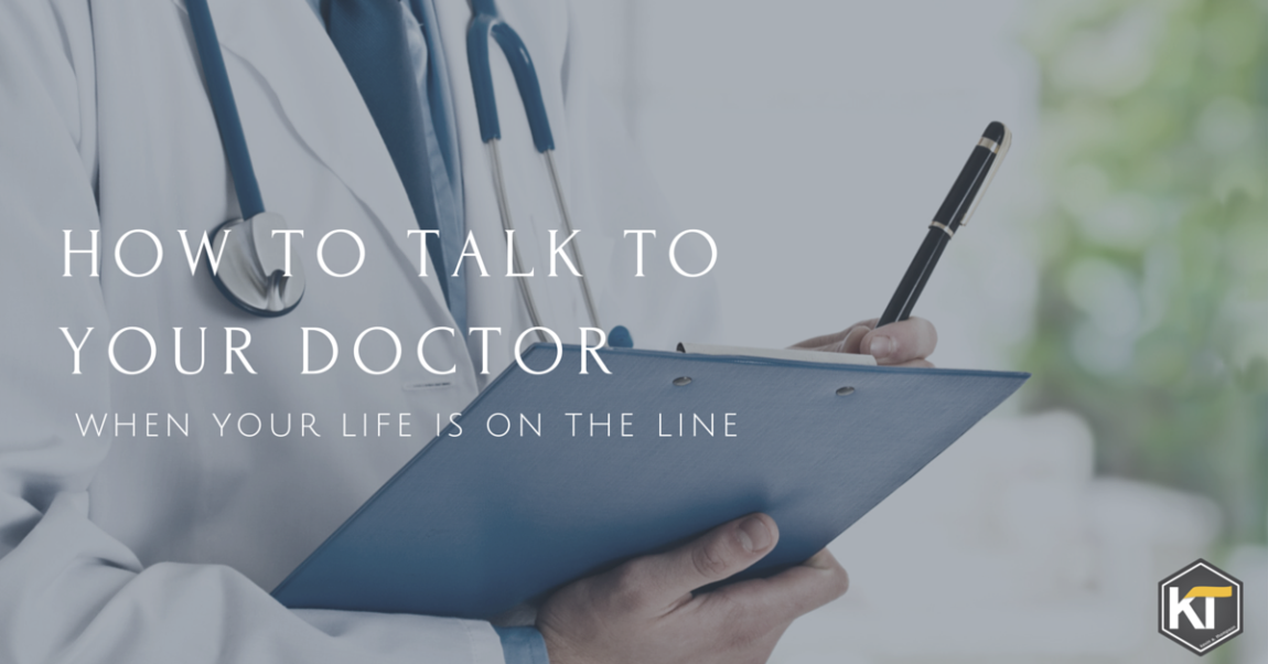 How to Talk to Your Doctor When Your Life's On the Line