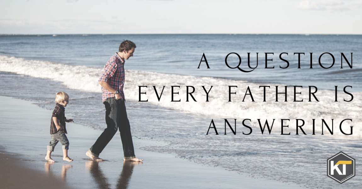 A Question Every Father Is Answering