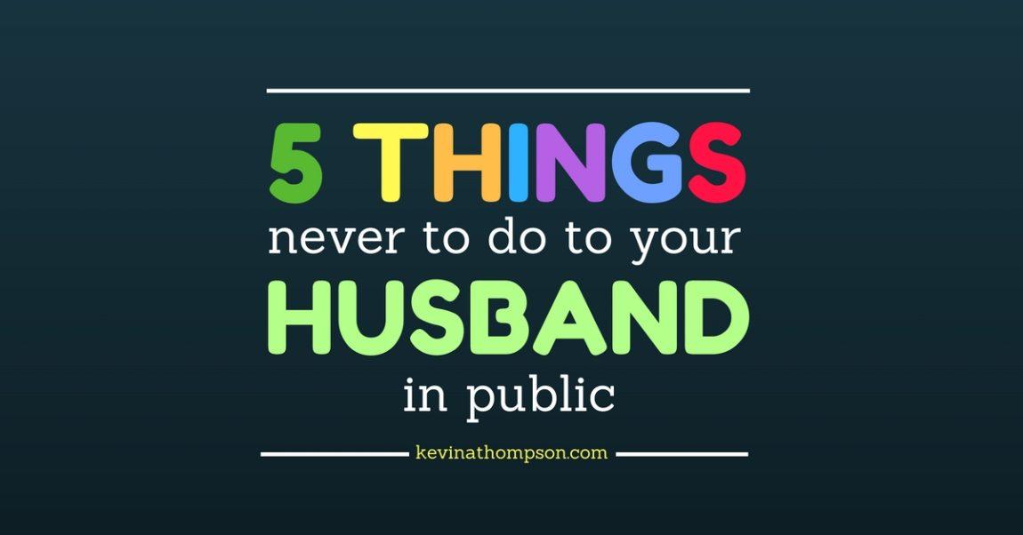 5 Things Not to Do to Your Husband in Public