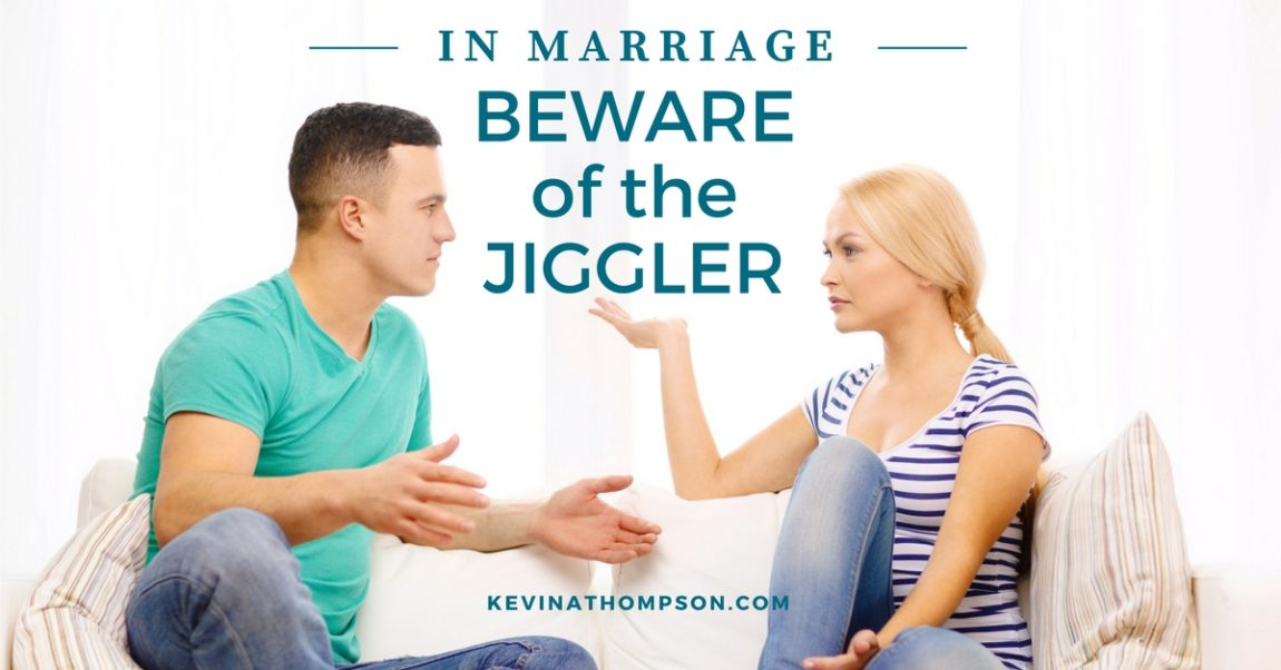 In Marriage, Beware of the Jiggler