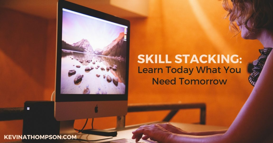 Skill Stacking: Learn Today What You Need Tomorrow