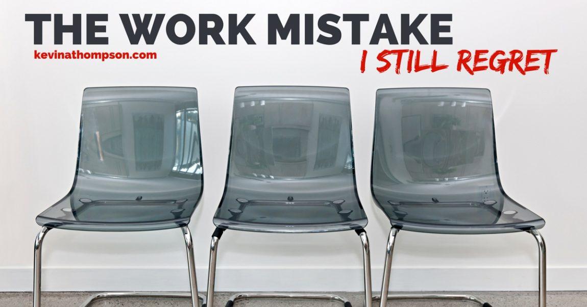 The Work Mistake I Still Regret