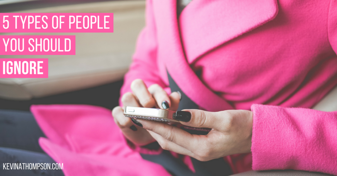 5 Types of People You Should Ignore