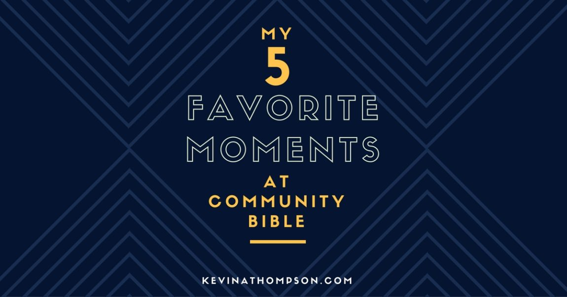 My 5 Favorite Moments at Community Bible