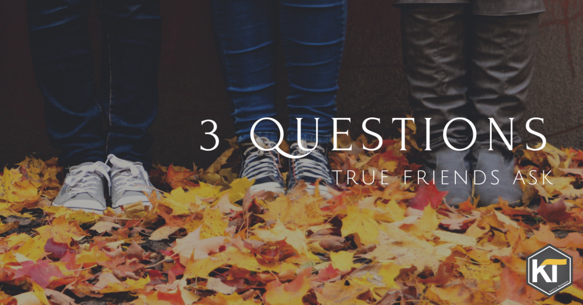 3 Questions True Friends Ask