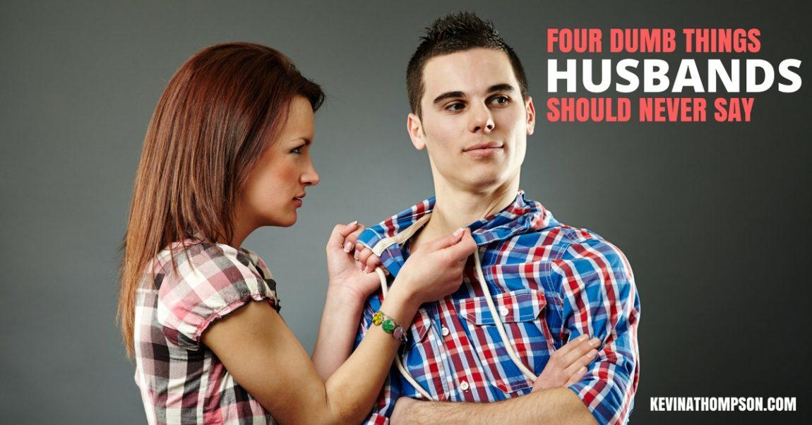 4 Dumb Things Husbands Should Never Say