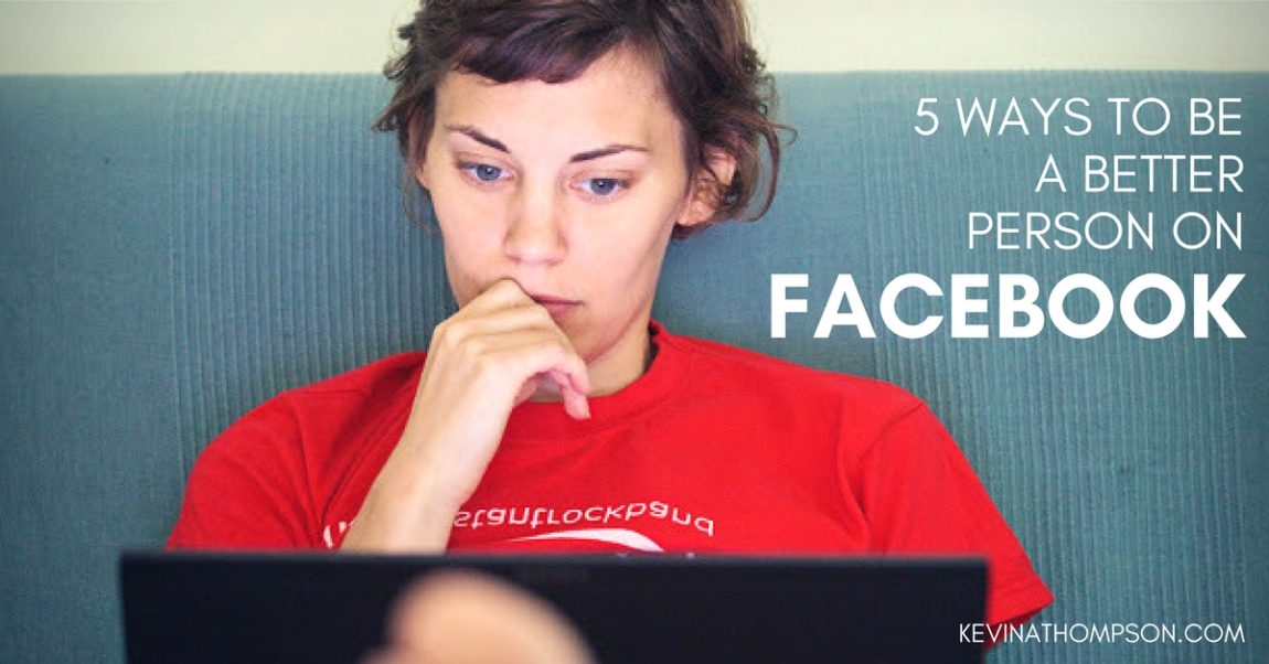 5 Ways to Be a Better Person on Facebook
