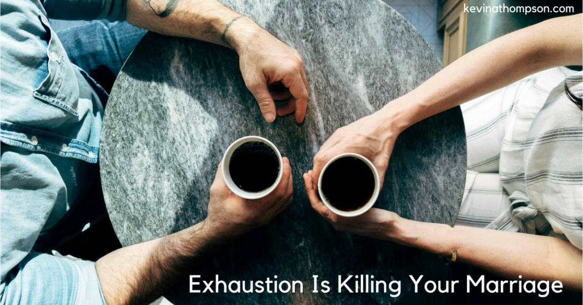 Exhaustion Is Killing Your Marriage