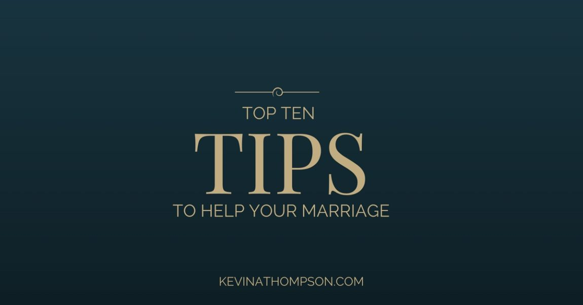 Top Ten Tips to Help Your Marriage