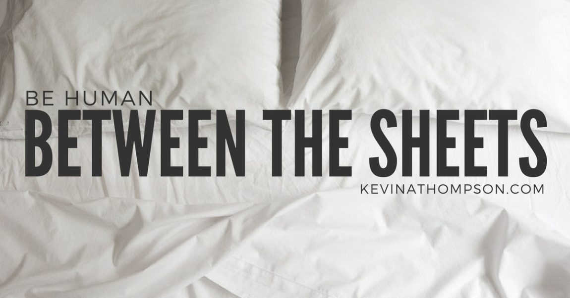 Be Human….Between the Sheets