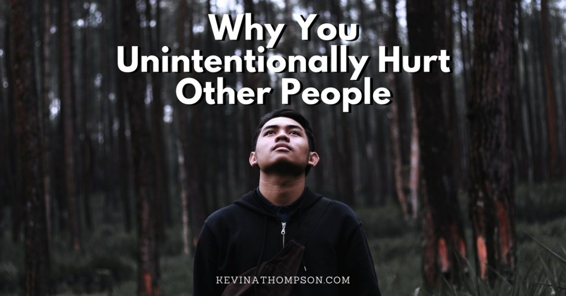 Why You Unintentionally Hurt Other People