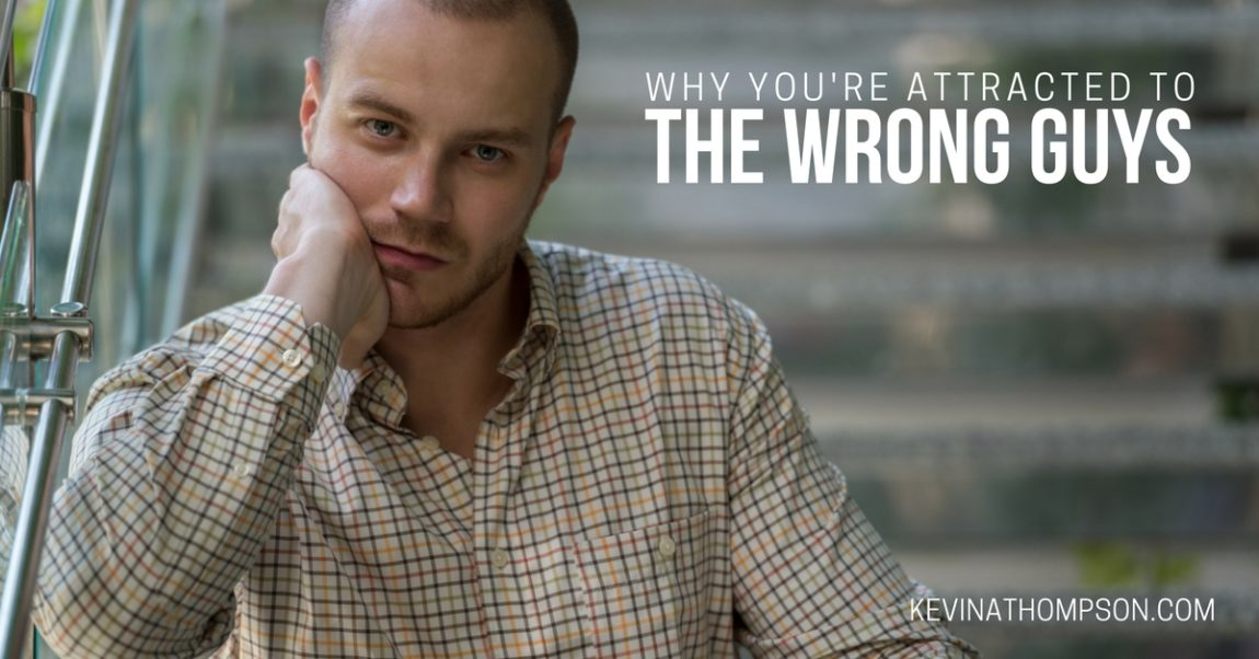 Why You're Attracted to the Wrong Guys