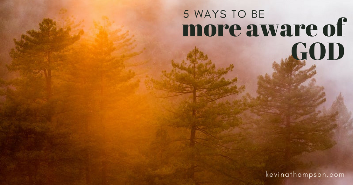 5 Ways to Be More Aware of God