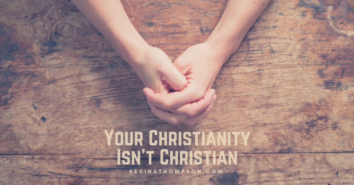 Your Christianity Isn't Christian