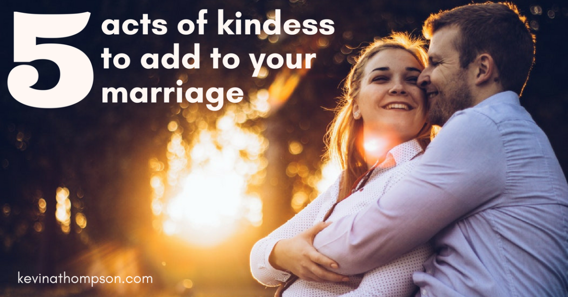 5 Acts of Kindness to Add to Your Marriage