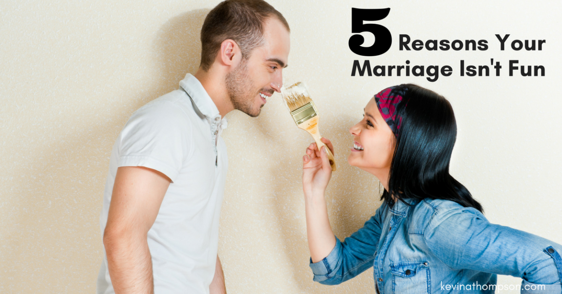 5 Reasons Your Marriage Isn't Fun