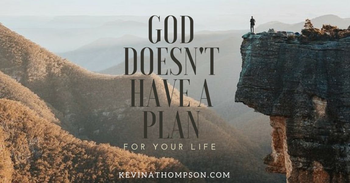 God Doesn't Have a Plan for Your Life