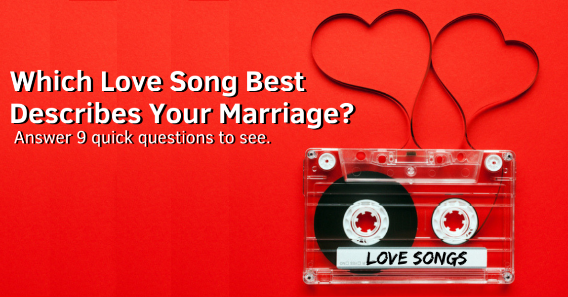Which Love Song Best Describes Your Marriage?