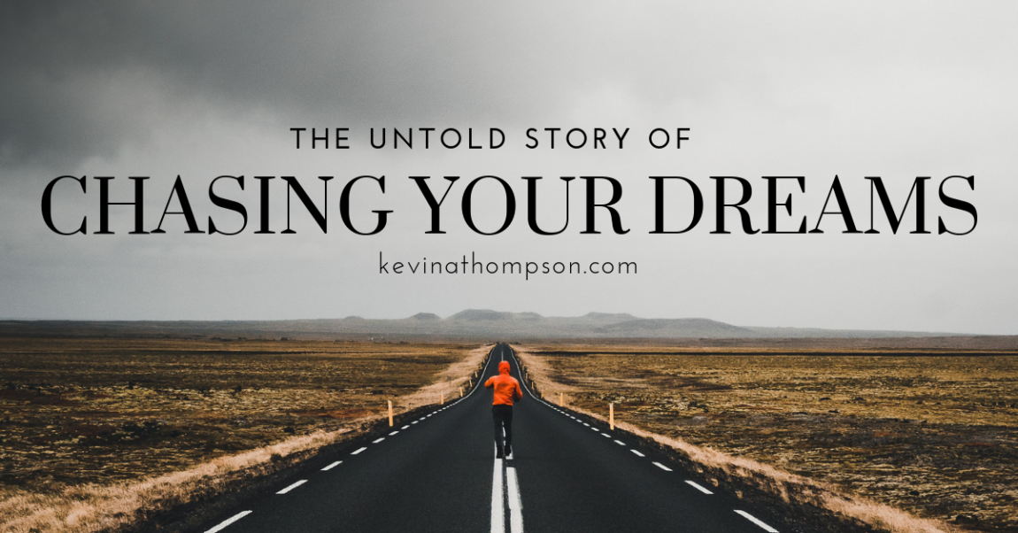 The Untold Story of Chasing Your Dreams