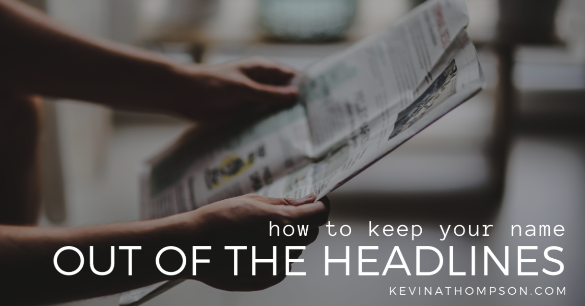 How to Keep Your Name Out of the Headlines