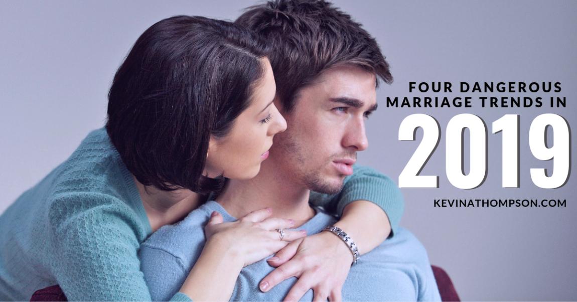 4 Dangerous Marriage Trends in 2019