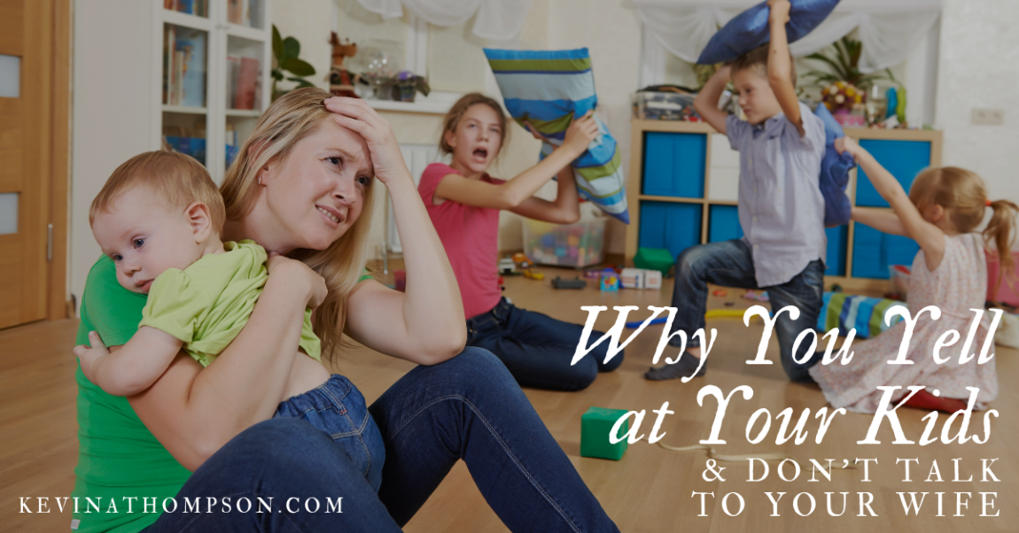 Why You Yell at Your Kids and Don't Talk to Your Wife
