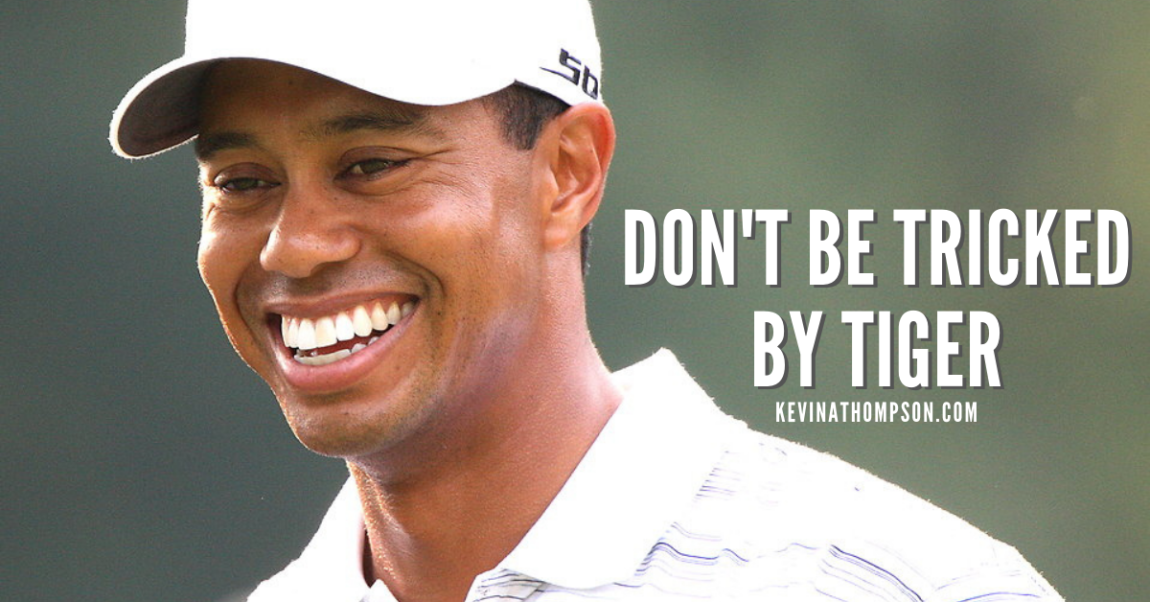 Don't Be Tricked By Tiger