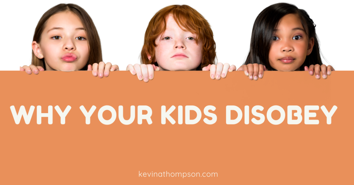Why Your Kids Disobey