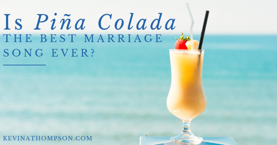 Is Piña Colada the Best Marriage Song Ever?